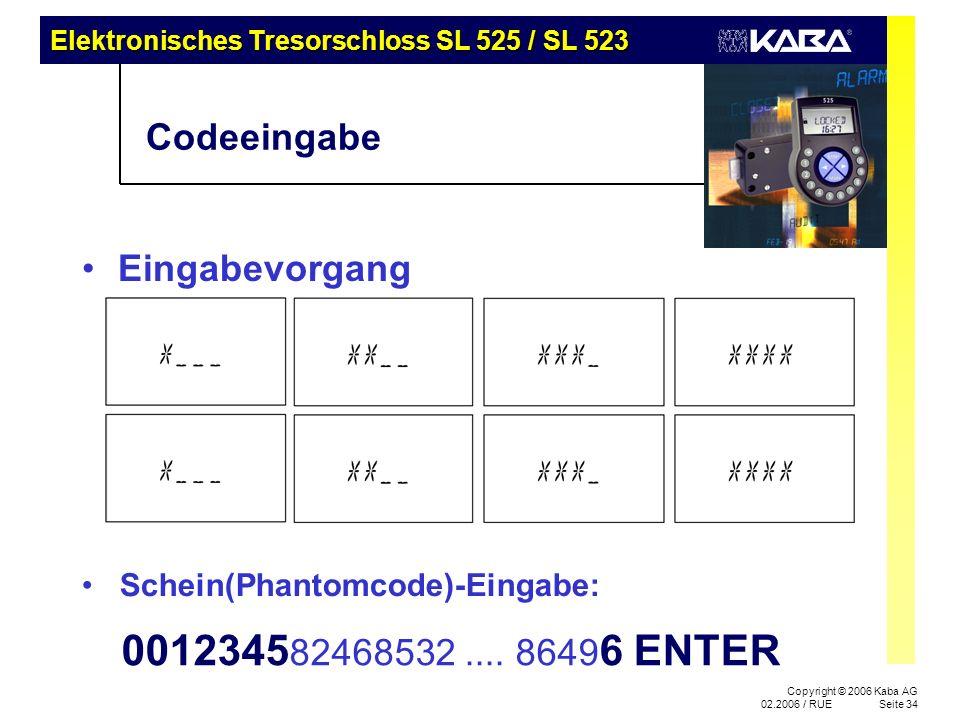 Copyright © 2006 Kaba AG 02.2006 / RUESeite 34 Codeeingabe Eingabevorgang Schein(Phantomcode)-Eingabe: 0012345 82468532.... 8649 6 ENTER