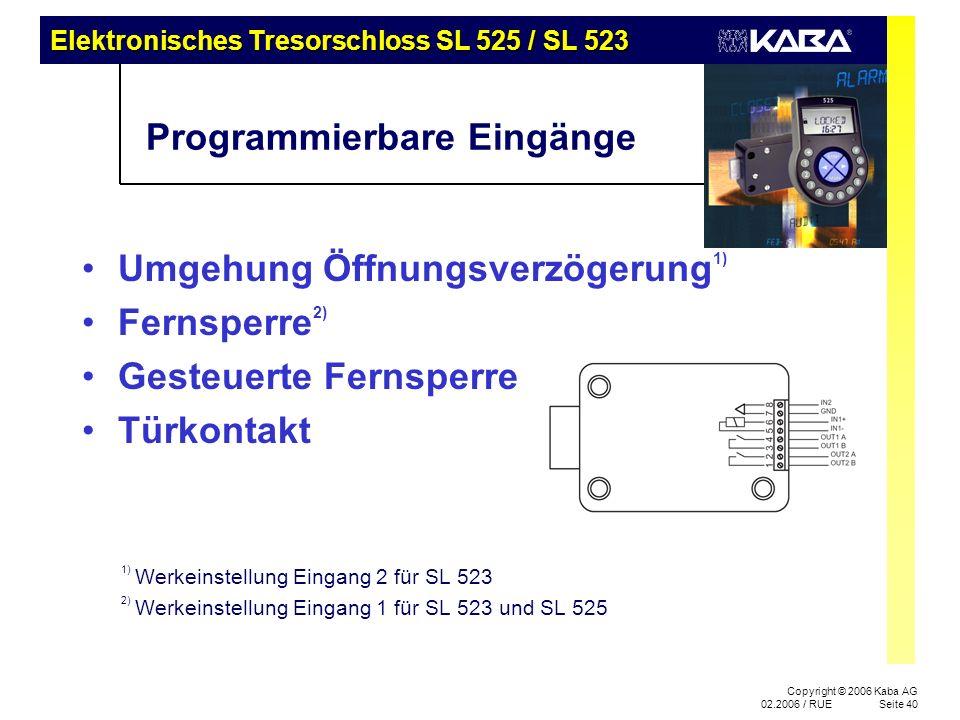 Elektronisches Tresorschloss SL 525 / SL 523 Copyright © 2006 Kaba AG 02.2006 / RUESeite 40 Programmierbare Eingänge Umgehung Öffnungsverzögerung 1) F