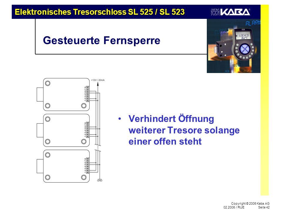 Elektronisches Tresorschloss SL 525 / SL 523 Copyright © 2006 Kaba AG 02.2006 / RUESeite 42 Gesteuerte Fernsperre Verhindert Öffnung weiterer Tresore