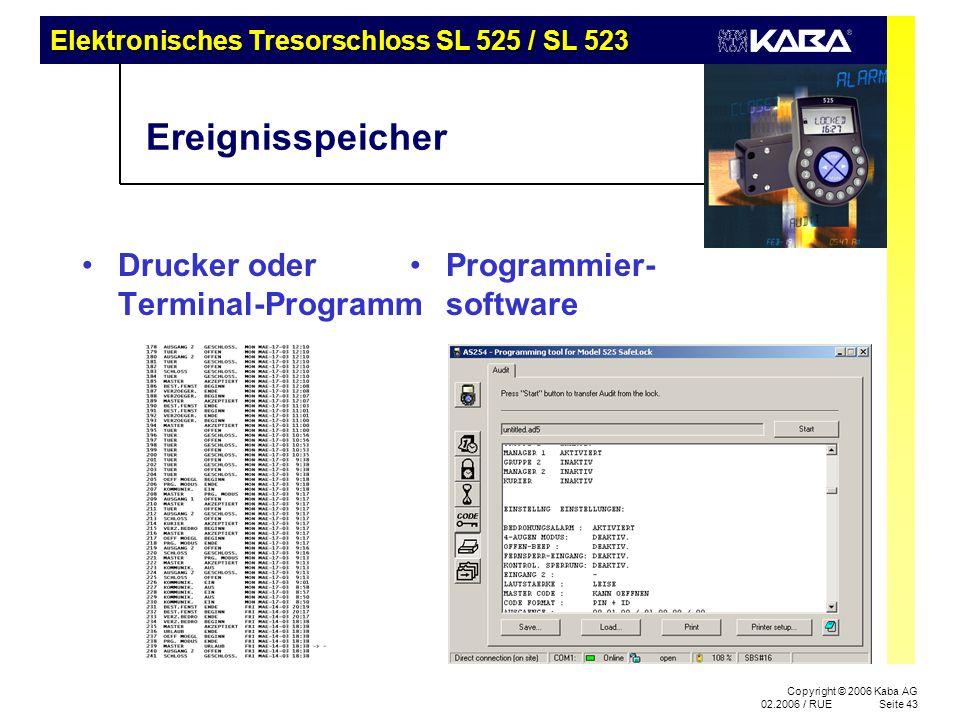 Elektronisches Tresorschloss SL 525 / SL 523 Copyright © 2006 Kaba AG 02.2006 / RUESeite 43 Ereignisspeicher Drucker oder Terminal-Programm Programmier- software