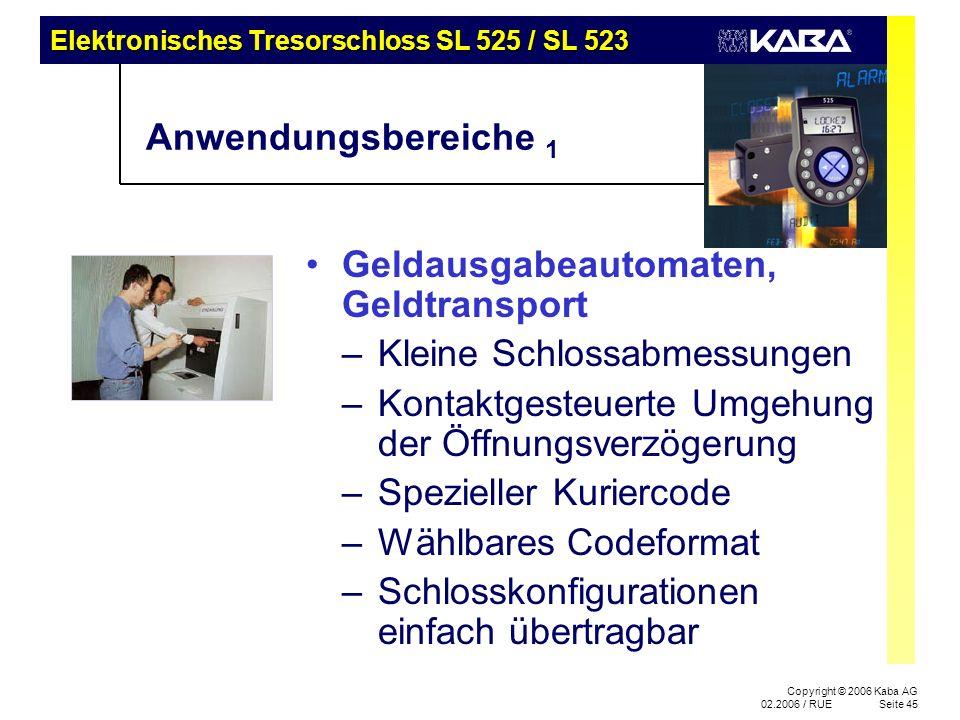 Copyright © 2006 Kaba AG 02.2006 / RUESeite 45 Anwendungsbereiche 1 Geldausgabeautomaten, Geldtransport –Kleine Schlossabmessungen –Kontaktgesteuerte Umgehung der Öffnungsverzögerung –Spezieller Kuriercode –Wählbares Codeformat –Schlosskonfigurationen einfach übertragbar