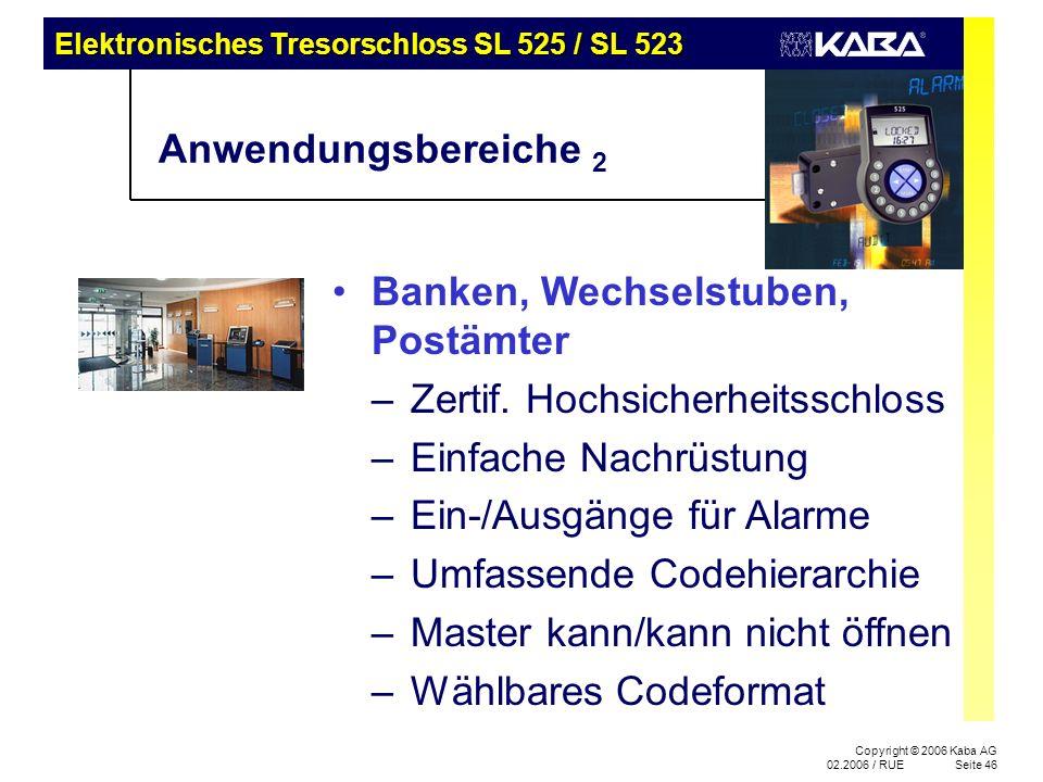 Elektronisches Tresorschloss SL 525 / SL 523 Copyright © 2006 Kaba AG 02.2006 / RUESeite 46 Anwendungsbereiche 2 Banken, Wechselstuben, Postämter –Zer