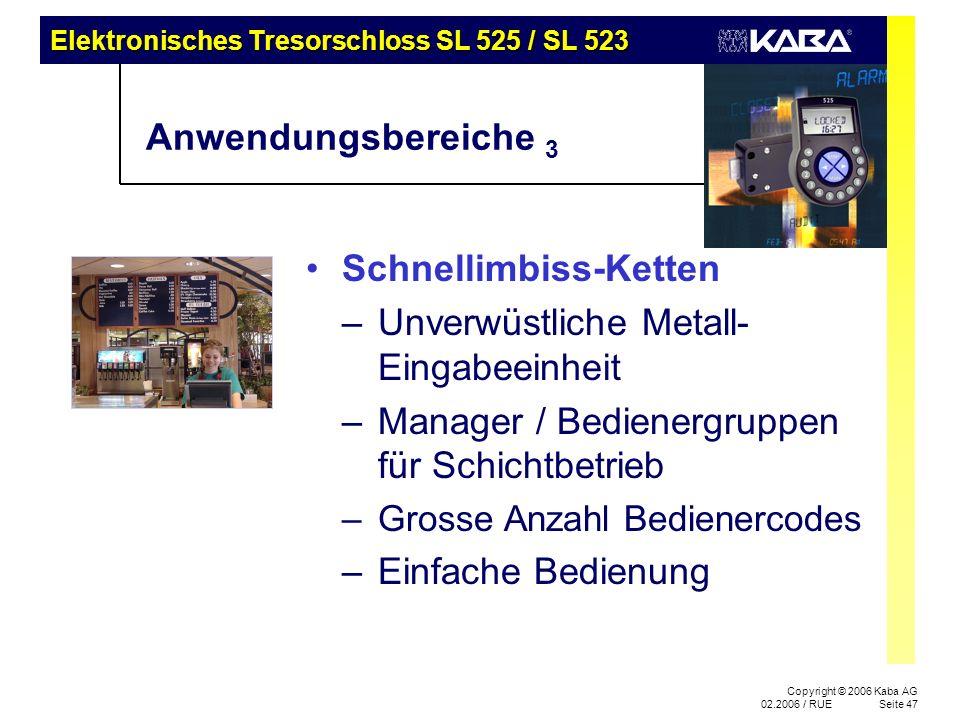 Elektronisches Tresorschloss SL 525 / SL 523 Copyright © 2006 Kaba AG 02.2006 / RUESeite 47 Anwendungsbereiche 3 Schnellimbiss-Ketten –Unverwüstliche