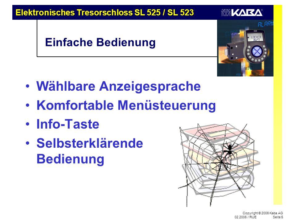 Elektronisches Tresorschloss SL 525 / SL 523 Copyright © 2006 Kaba AG 02.2006 / RUESeite 6 Ikonografische Anzeige – auf den ersten Blick informiert AM/PM-Format Textbereich Warnung Batterie leer Schloss Status Uhrzeit Datum Sperr- zeiten Öffnungs- verzög.