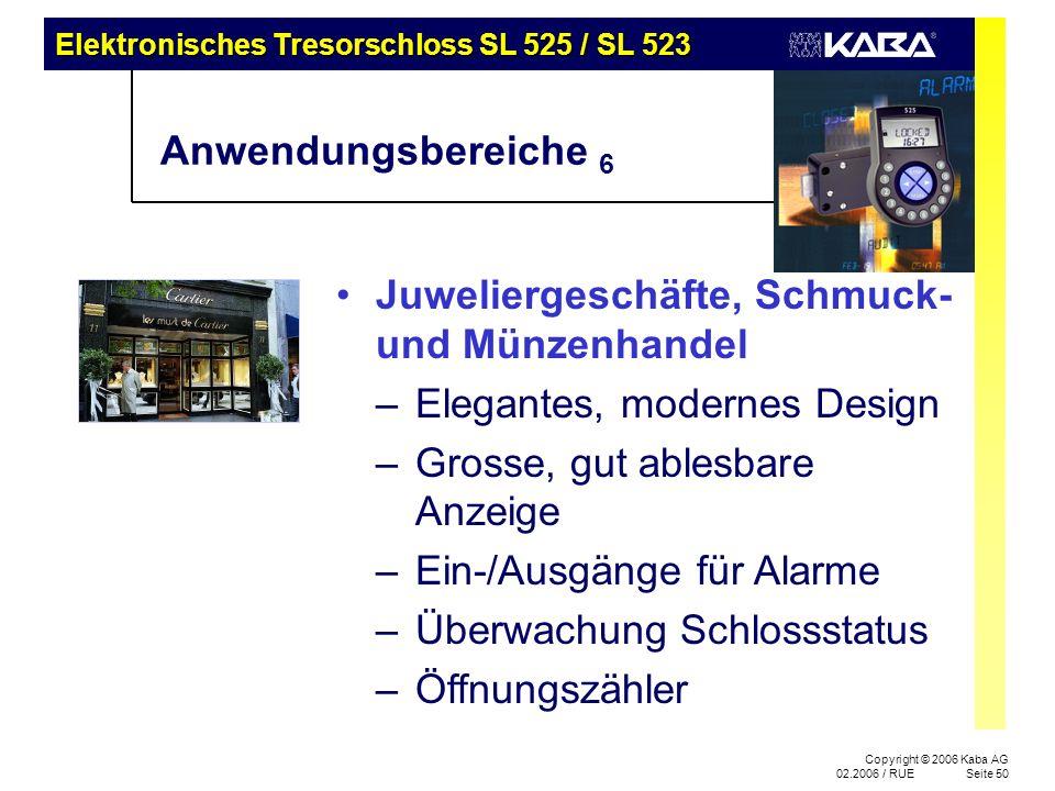 Elektronisches Tresorschloss SL 525 / SL 523 Copyright © 2006 Kaba AG 02.2006 / RUESeite 50 Anwendungsbereiche 6 Juweliergeschäfte, Schmuck- und Münze