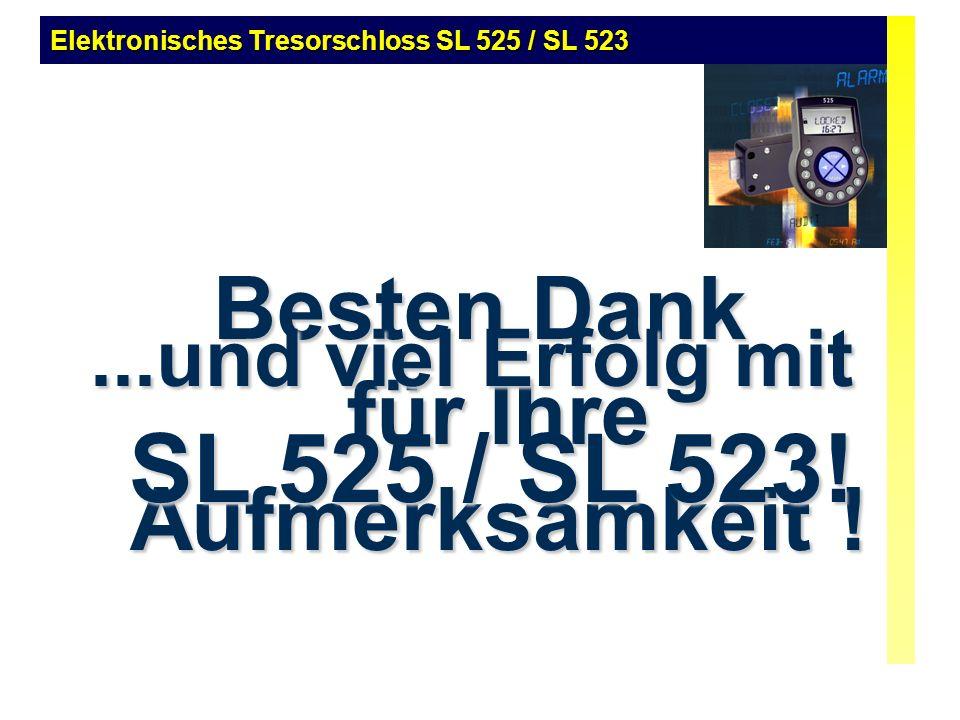 Besten Dank für Ihre Aufmerksamkeit !...und viel Erfolg mit SL 525 / SL 523! Elektronisches Tresorschloss SL 525 / SL 523