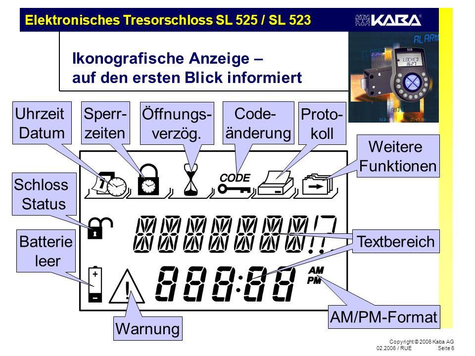 Elektronisches Tresorschloss SL 525 / SL 523 Copyright © 2006 Kaba AG 02.2006 / RUESeite 7 Grosse Auswahl an Funktionen 4-stufige Codehierarchie Umfangreicher Ereignisspeicher Urlaubsperrzeiten Codesperre Öffnungsverzög.