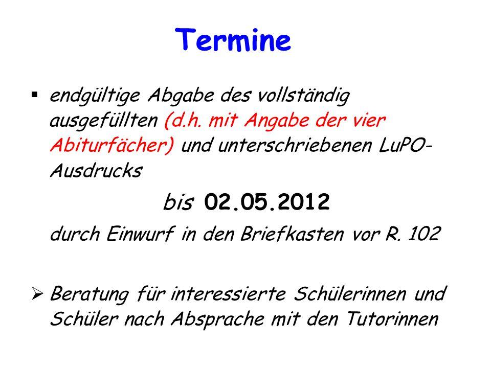 Termine endgültige Abgabe des vollständig ausgefüllten (d.h. mit Angabe der vier Abiturfächer) und unterschriebenen LuPO- Ausdrucks bis 02.05.2012 dur