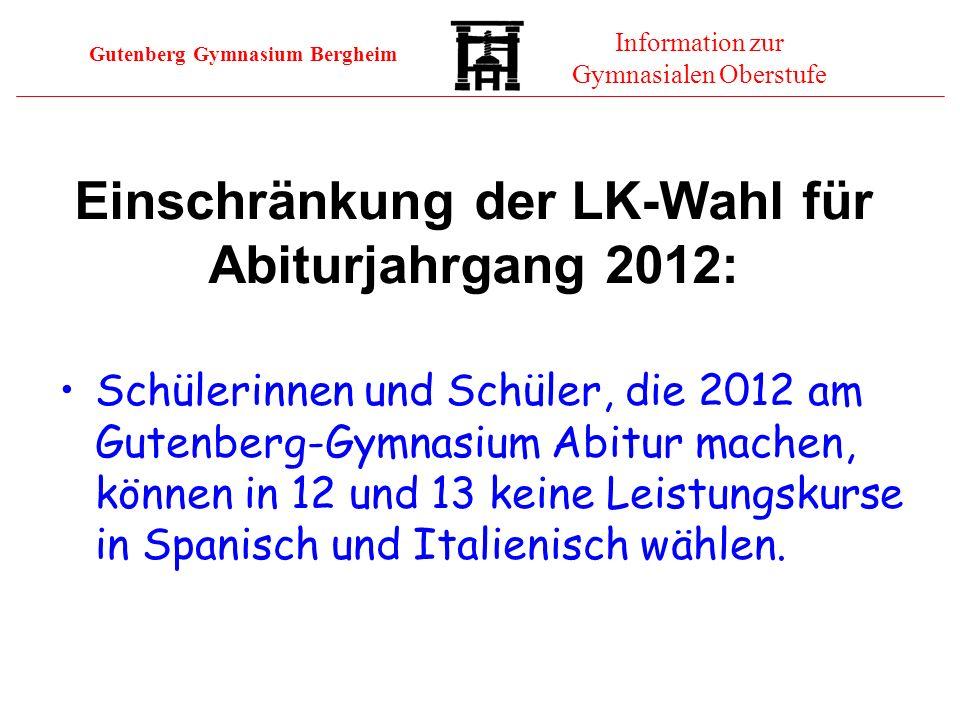 Gutenberg Gymnasium Bergheim Information zur Gymnasialen Oberstufe Einschränkung der LK-Wahl für Abiturjahrgang 2012: Schülerinnen und Schüler, die 20