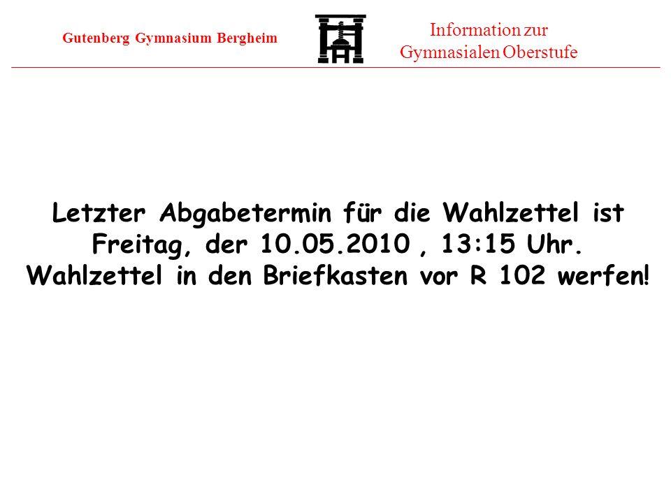 Gutenberg Gymnasium Bergheim Information zur Gymnasialen Oberstufe Letzter Abgabetermin für die Wahlzettel ist Freitag, der 10.05.2010, 13:15 Uhr. Wah