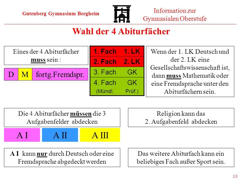Gutenberg Gymnasium Bergheim Information zur Gymnasialen Oberstufe 13 Wahl der 4 Abiturfächer Eines der 4 Abiturfächer muss sein : DMfortg.Fremdspr. 1