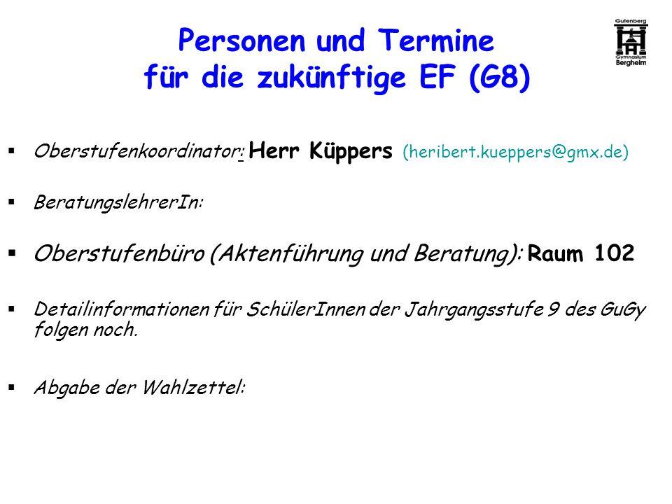 Personen und Termine für die zukünftige EF (G8) Oberstufenkoordinator: Herr Küppers (heribert.kueppers@gmx.de) BeratungslehrerIn: Oberstufenbüro (Akte