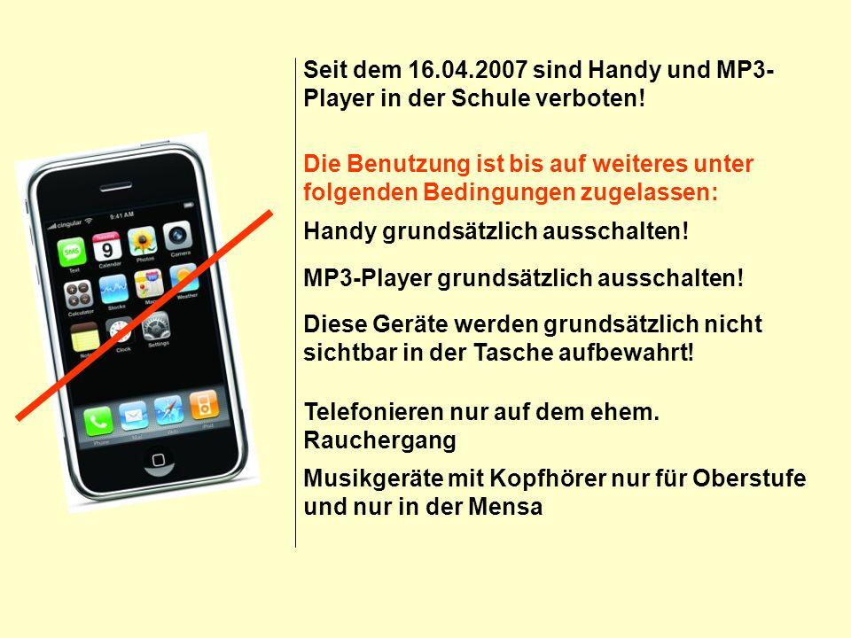 Handy grundsätzlich ausschalten! MP3-Player grundsätzlich ausschalten! Diese Geräte werden grundsätzlich nicht sichtbar in der Tasche aufbewahrt! Tele