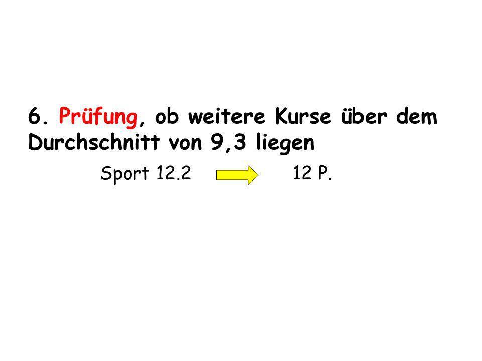 6. Prüfung, ob weitere Kurse über dem Durchschnitt von 9,3 liegen Sport 12.2 12 P.