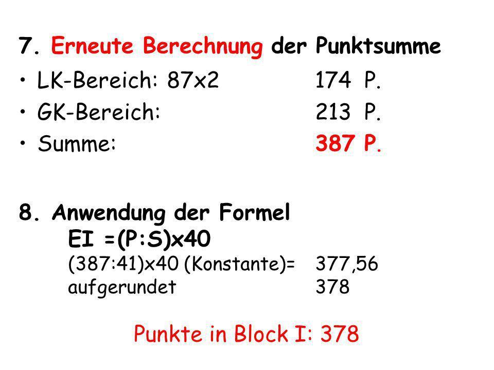 7. Erneute Berechnung der Punktsumme LK-Bereich:87x2174 P. GK-Bereich:213 P. Summe:387P. 8. Anwendung der Formel EI =(P:S)x40 (387:41)x40 (Konstante)=