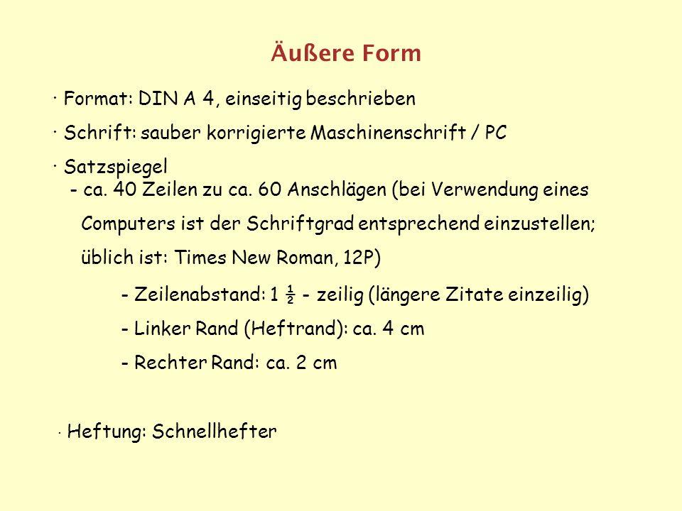 Äußere Form · Format: DIN A 4, einseitig beschrieben · Schrift: sauber korrigierte Maschinenschrift / PC · Satzspiegel - ca. 40 Zeilen zu ca. 60 Ansch