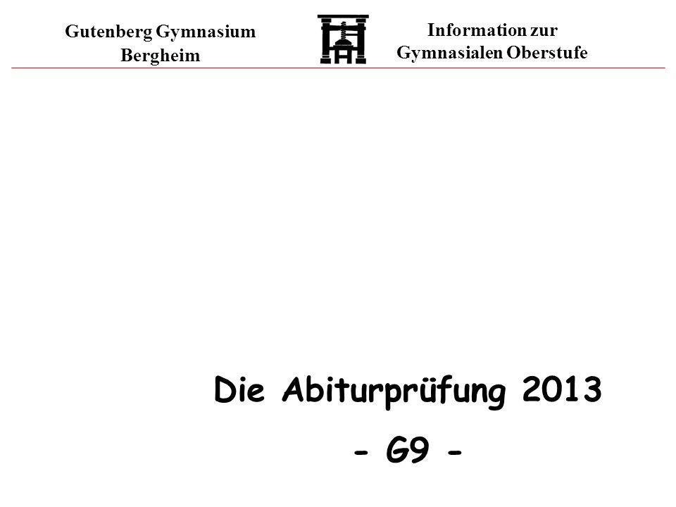 Gutenberg Gymnasium Bergheim Information zur Gymnasialen Oberstufe Die Abiturprüfung 2013 - G9 -