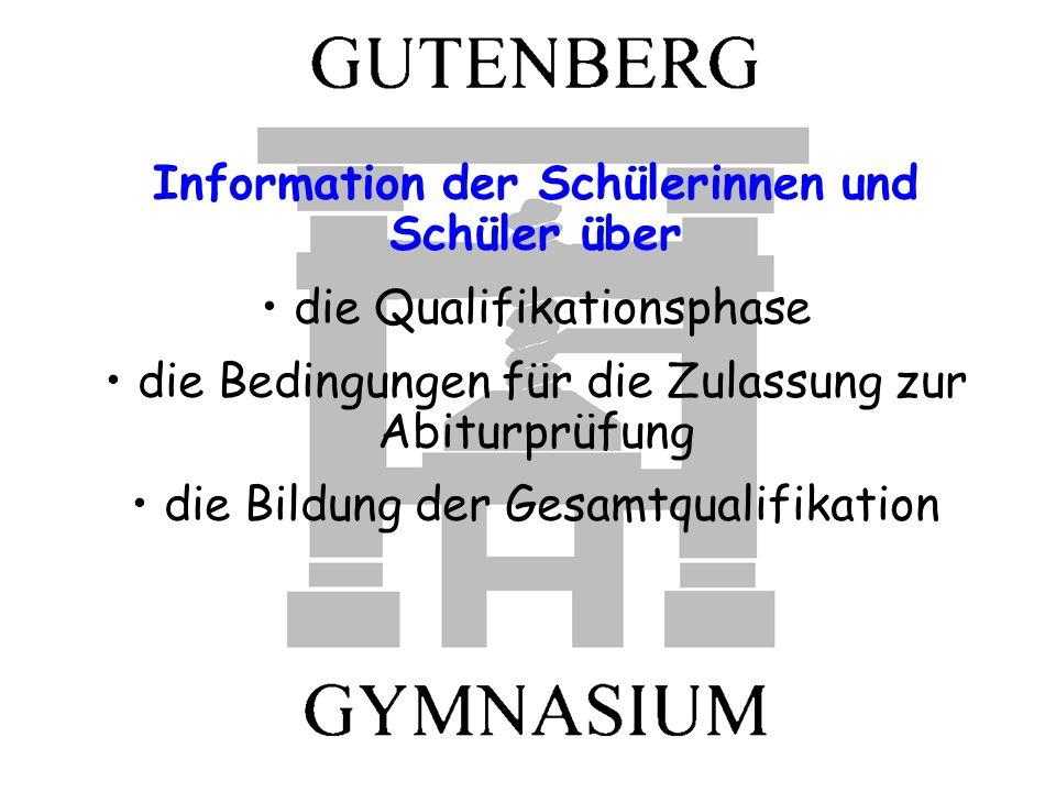 Information der Schülerinnen und Schüler über die Qualifikationsphase die Bedingungen für die Zulassung zur Abiturprüfung die Bildung der Gesamtqualif