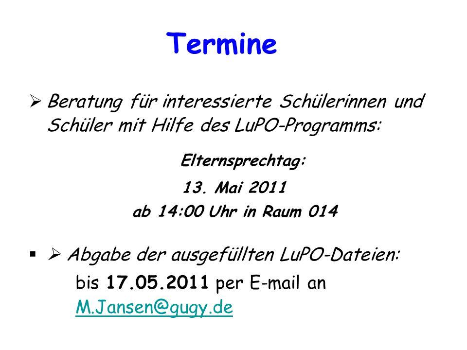 Termine Beratung für interessierte Schülerinnen und Schüler mit Hilfe des LuPO-Programms: Elternsprechtag: 13. Mai 2011 ab 14:00 Uhr in Raum 014 Abgab