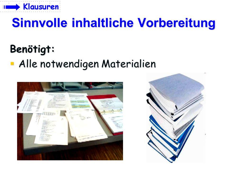 Benötigt: Alle notwendigen Materialien Alle notwendigen Materialien Sinnvolle inhaltliche Vorbereitung