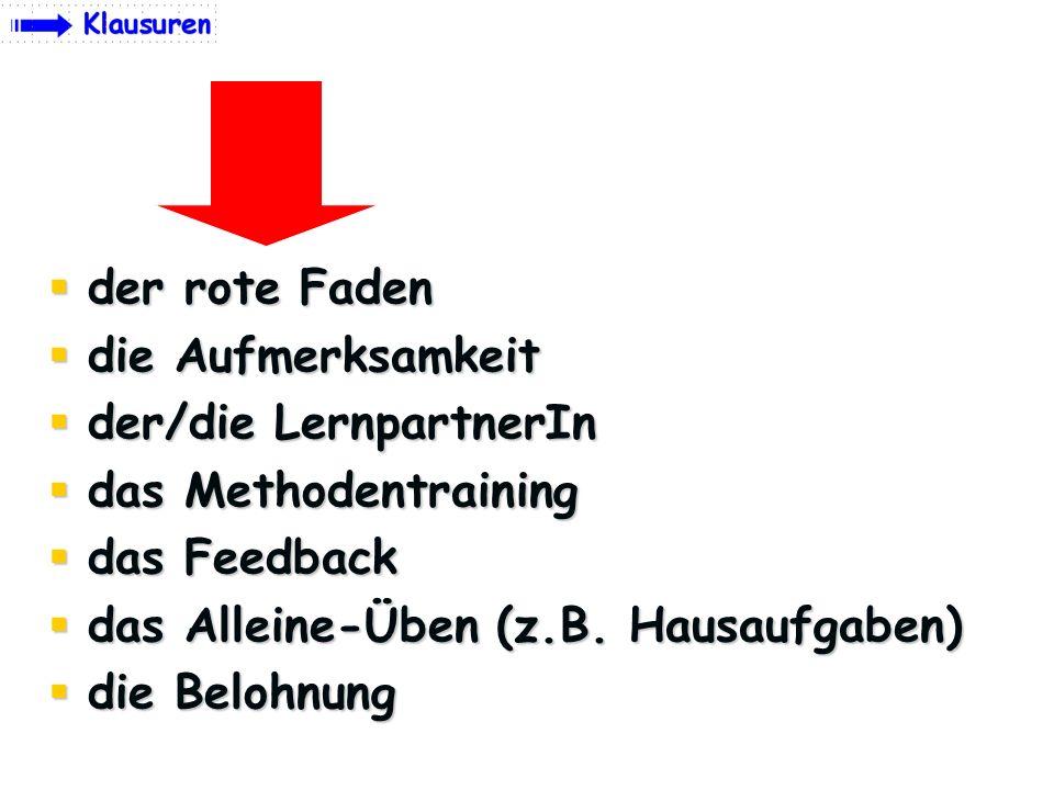 der rote Faden der rote Faden die Aufmerksamkeit die Aufmerksamkeit der/die LernpartnerIn der/die LernpartnerIn das Methodentraining das Methodentrain