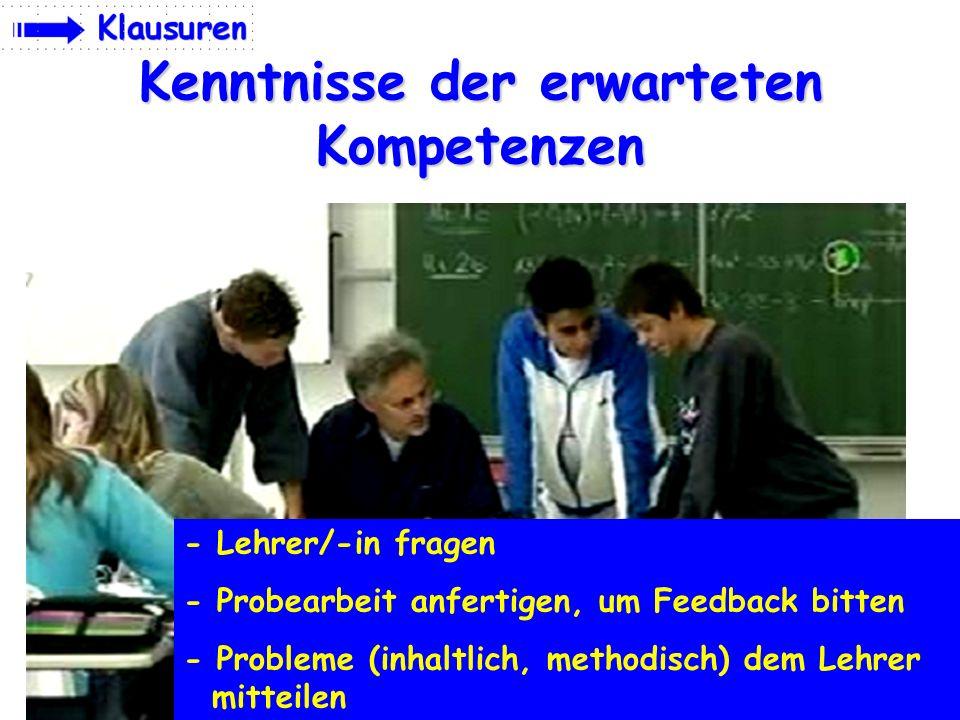 Kenntnisse der erwarteten Kompetenzen - Lehrer/-in fragen - Probearbeit anfertigen, um Feedback bitten - Probleme (inhaltlich, methodisch) dem Lehrer