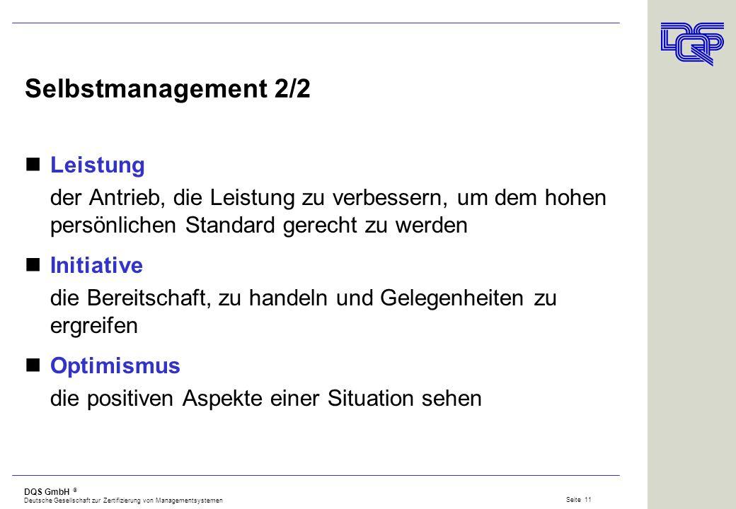 DQS GmbH Deutsche Gesellschaft zur Zertifizierung von Managementsystemen Seite 10 Selbstmanagement 1/2 Emotionale Selbstkontrolle negative Emotionen u