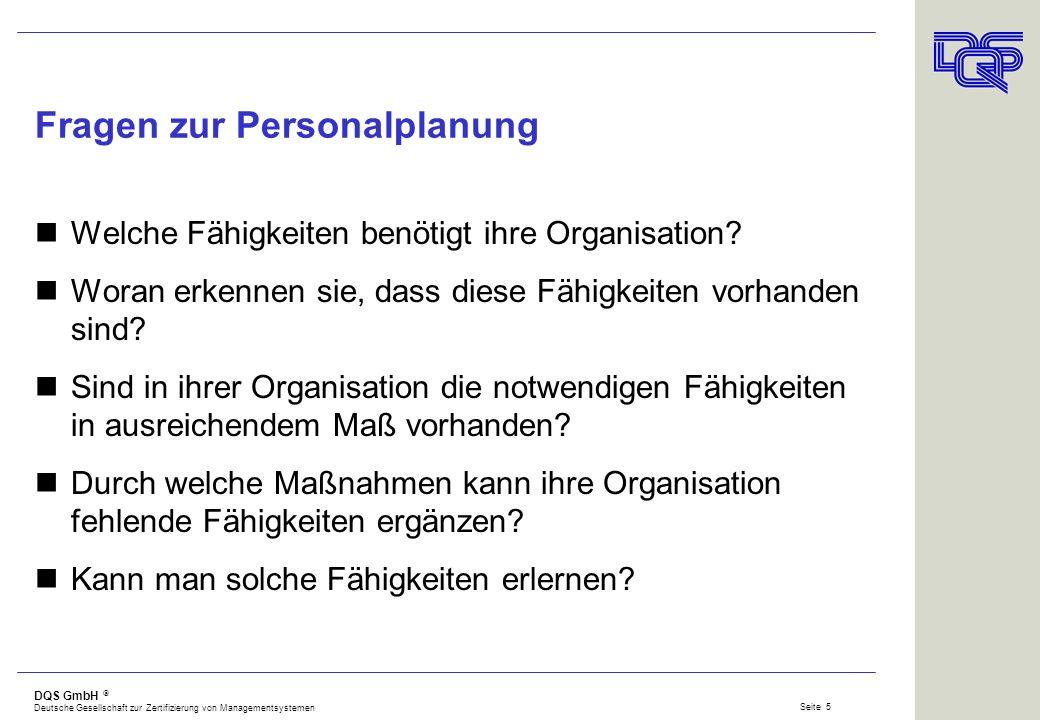 DQS GmbH Deutsche Gesellschaft zur Zertifizierung von Managementsystemen Seite 4 Generelle (Audit-)Fragen an Prozesse Was wollen sie tun? Wie machen s