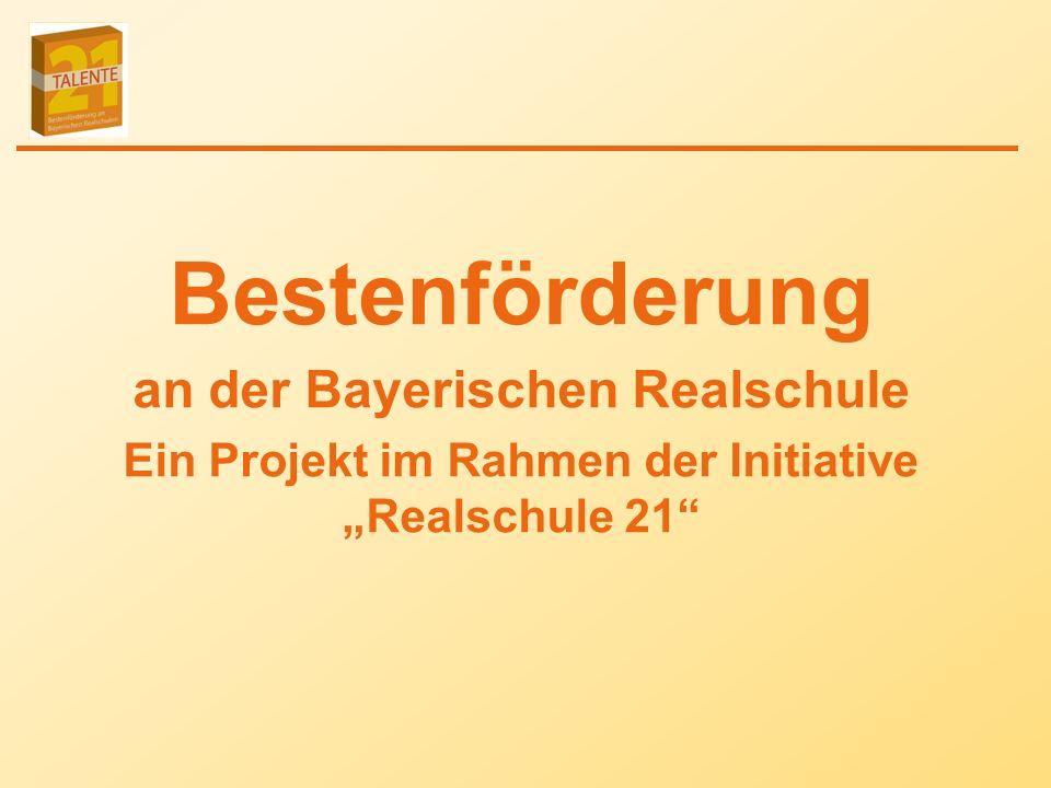 Bestenförderung an der Bayerischen Realschule Ein Projekt im Rahmen der Initiative Realschule 21