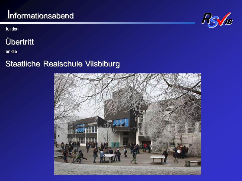 I nformationsabend I nformationsabend für den für den Übertritt Übertritt an die an die Staatliche Realschule Vilsbiburg Staatliche Realschule Vilsbib