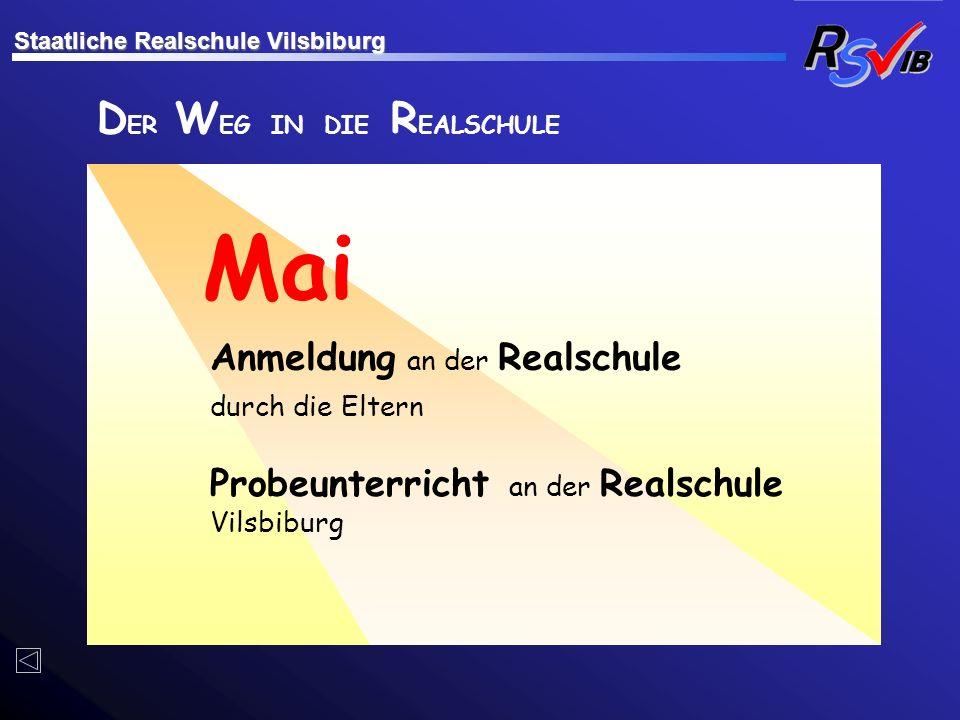 D ER W EG IN DIE R EALSCHULE Anmeldung an der Realschule durch die Eltern Mai Probeunterricht an der Realschule Vilsbiburg Staatliche Realschule Vilsb