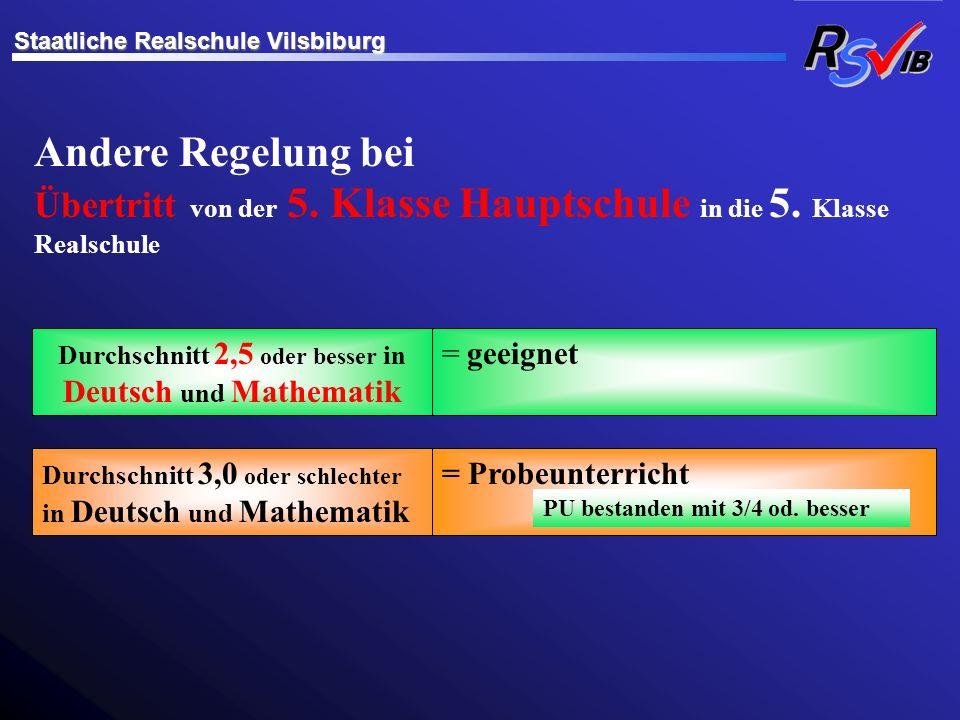 Andere Regelung bei Übertritt von der 5. Klasse Hauptschule in die 5. Klasse Realschule Durchschnitt 2,5 oder besser in Deutsch und Mathematik = geeig