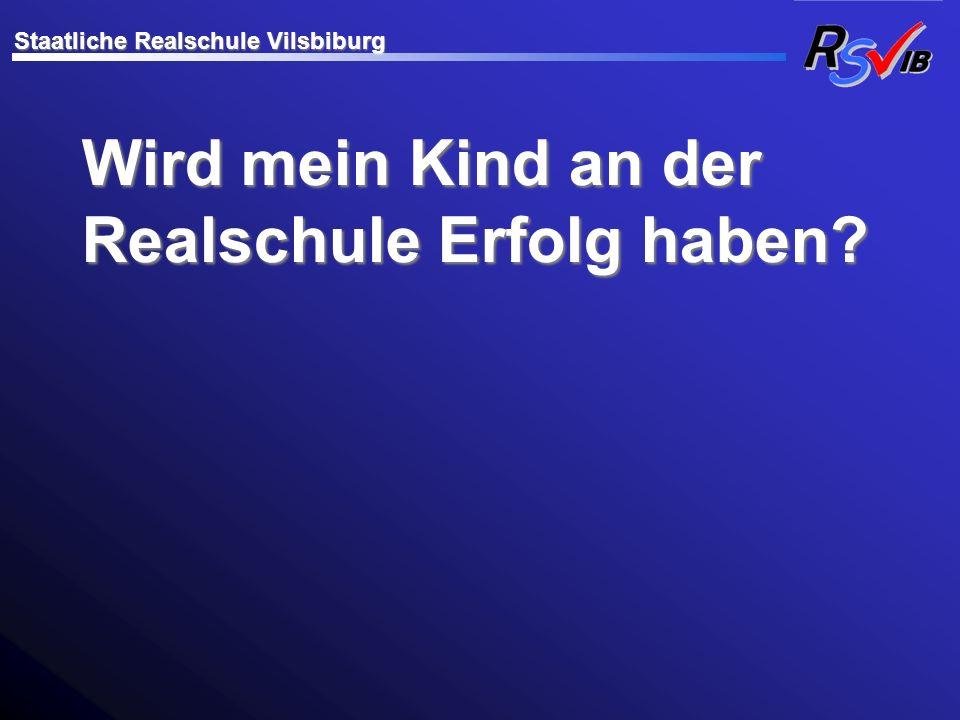 Wird mein Kind an der Realschule Erfolg haben? Staatliche Realschule Vilsbiburg