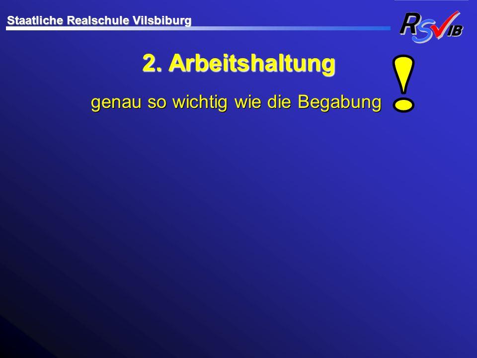 2. Arbeitshaltung genau so wichtig wie die Begabung Staatliche Realschule Vilsbiburg