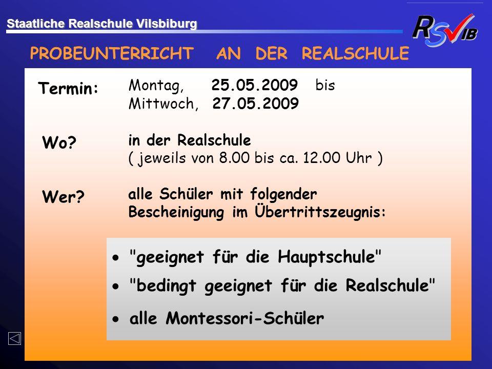 PROBEUNTERRICHT AN DER REALSCHULE Montag, 25.05.2009 bis Mittwoch, 27.05.2009 in der Realschule ( jeweils von 8.00 bis ca. 12.00 Uhr ) alle Schüler mi