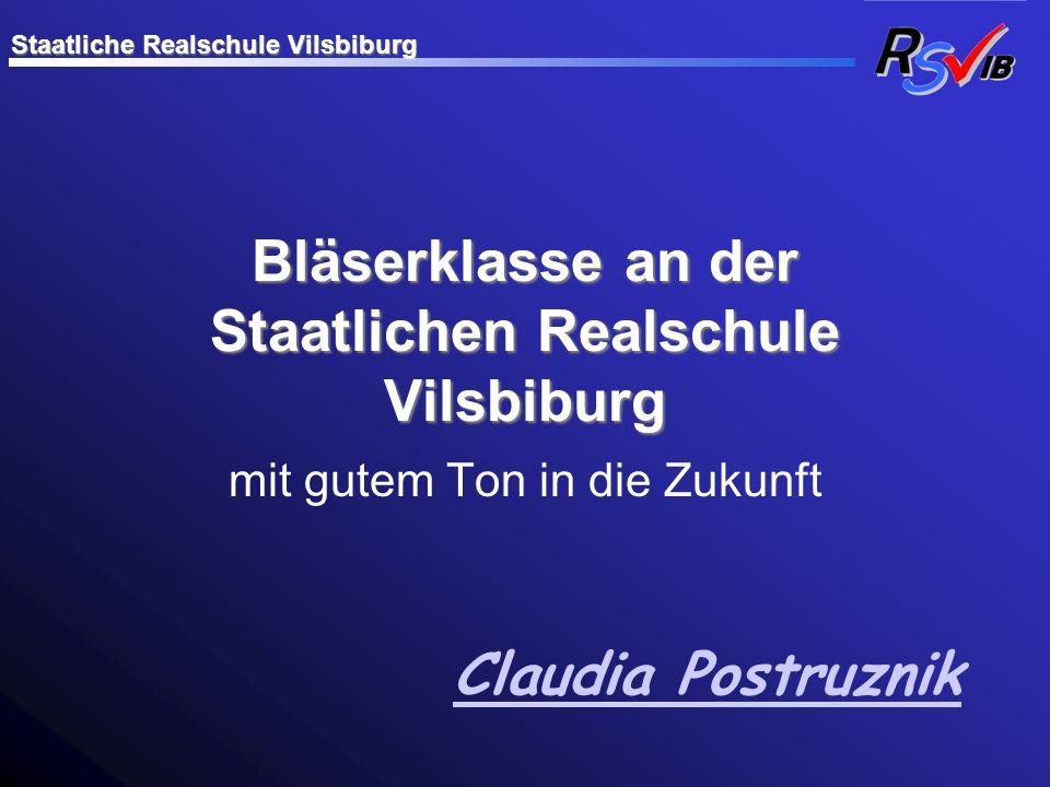 Bläserklasse an der Staatlichen Realschule Vilsbiburg mit gutem Ton in die Zukunft Staatliche Realschule Vilsbiburg Claudia Postruznik