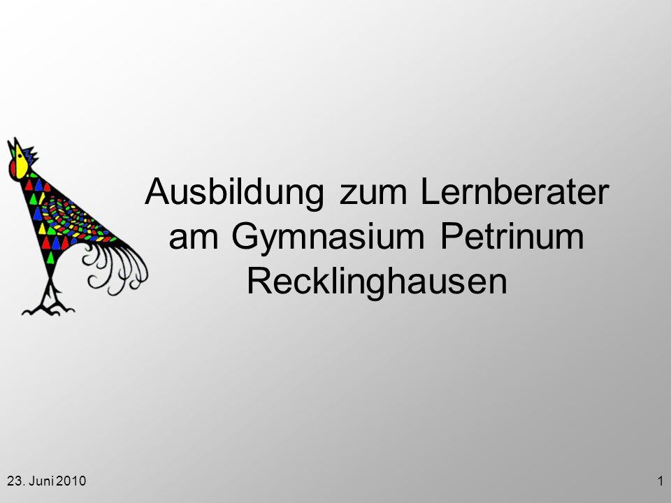 23. Juni 20101 Ausbildung zum Lernberater am Gymnasium Petrinum Recklinghausen
