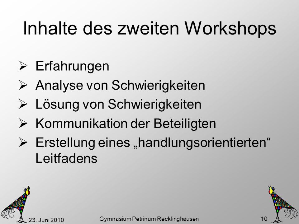 23. Juni 2010 Gymnasium Petrinum Recklinghausen 10 Inhalte des zweiten Workshops Erfahrungen Analyse von Schwierigkeiten Lösung von Schwierigkeiten Ko