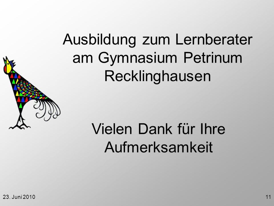23. Juni 201011 Vielen Dank für Ihre Aufmerksamkeit Ausbildung zum Lernberater am Gymnasium Petrinum Recklinghausen
