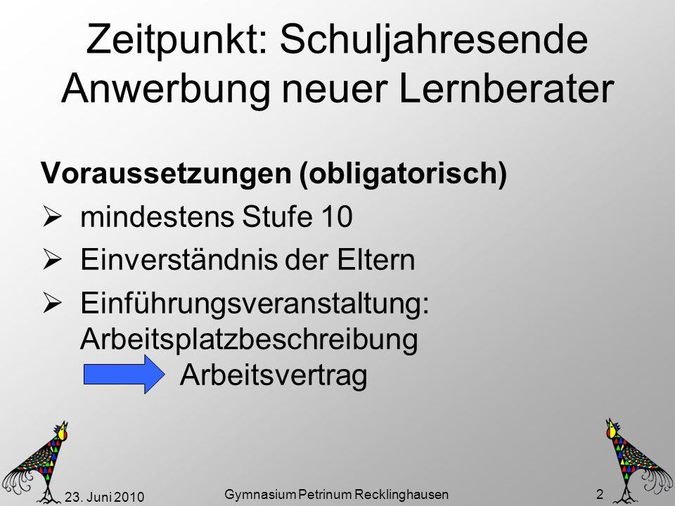 23. Juni 2010 Gymnasium Petrinum Recklinghausen 2 Zeitpunkt: Schuljahresende Anwerbung neuer Lernberater Voraussetzungen (obligatorisch) mindestens St
