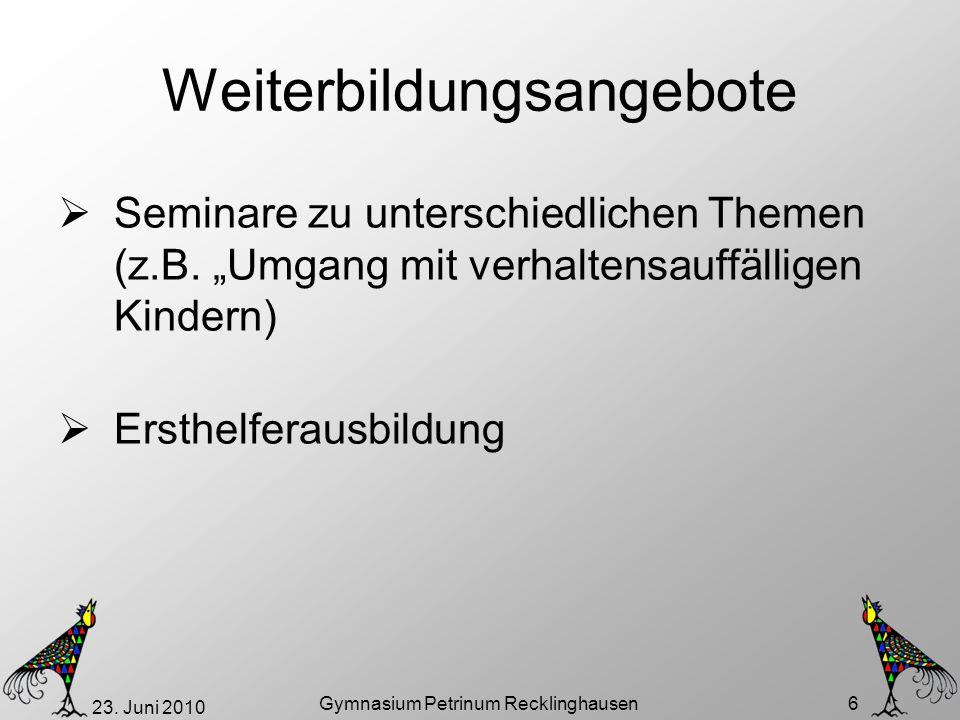 23. Juni 2010 Gymnasium Petrinum Recklinghausen 6 Weiterbildungsangebote Seminare zu unterschiedlichen Themen (z.B. Umgang mit verhaltensauffälligen K