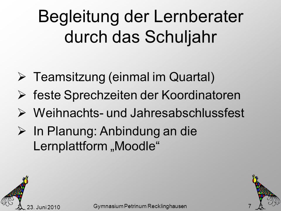 23. Juni 2010 Gymnasium Petrinum Recklinghausen 7 Begleitung der Lernberater durch das Schuljahr Teamsitzung (einmal im Quartal) feste Sprechzeiten de