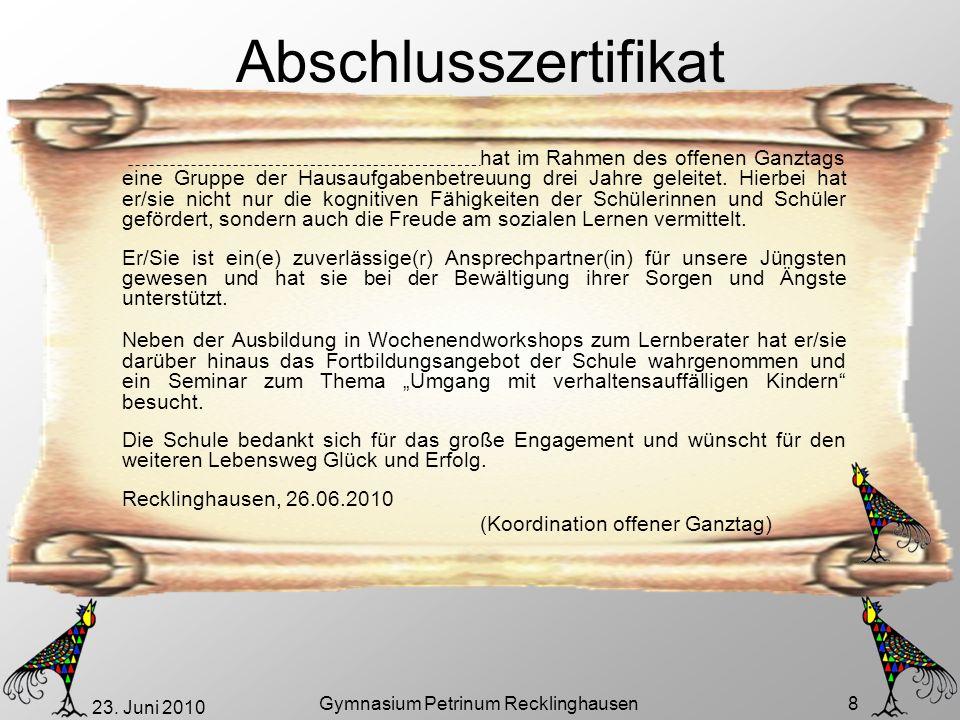 23. Juni 2010 Gymnasium Petrinum Recklinghausen 8 Abschlusszertifikat hat im Rahmen des offenen Ganztags eine Gruppe der Hausaufgabenbetreuung drei Ja