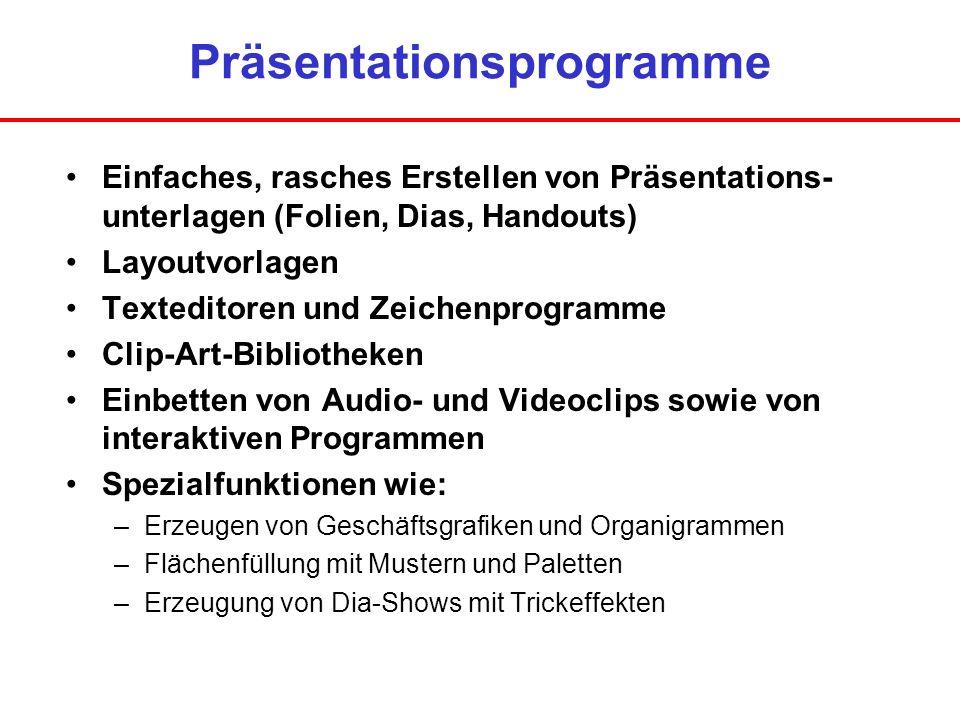 Präsentationsprogramme Einfaches, rasches Erstellen von Präsentations- unterlagen (Folien, Dias, Handouts) Layoutvorlagen Texteditoren und Zeichenprog