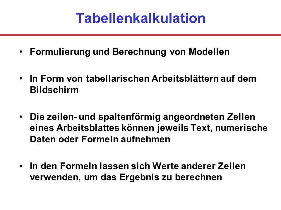 Tabellenkalkulation Formulierung und Berechnung von Modellen In Form von tabellarischen Arbeitsblättern auf dem Bildschirm Die zeilen- und spaltenförm
