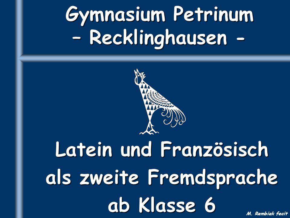 Gymnasium Petrinum – Recklinghausen - Latein und Französisch als zweite Fremdsprache ab Klasse 6 M. Rembiak fecit