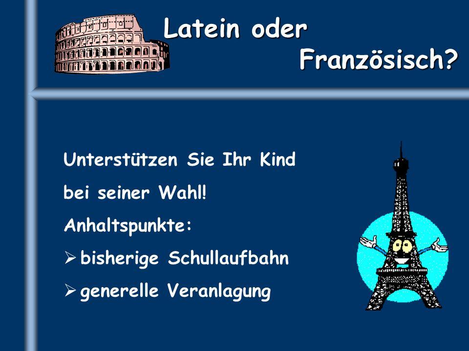 Latein oder Französisch? Unterstützen Sie Ihr Kind bei seiner Wahl! Anhaltspunkte: bisherige Schullaufbahn generelle Veranlagung