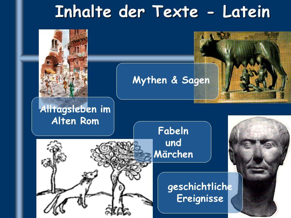 Inhalte der Texte - Latein Fabeln und Märchen Mythen & Sagen geschichtliche Ereignisse Alltagsleben im Alten Rom
