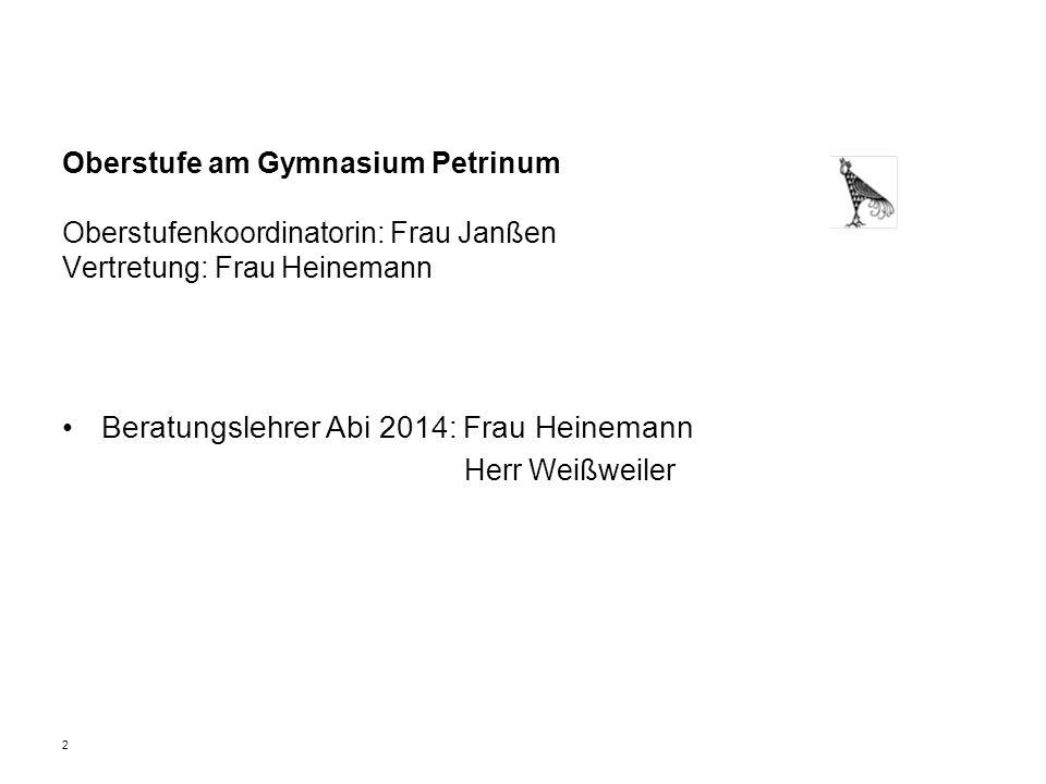 Oberstufe am Gymnasium Petrinum Oberstufenkoordinatorin: Frau Janßen Vertretung: Frau Heinemann Beratungslehrer Abi 2014: Frau Heinemann Herr Weißweil