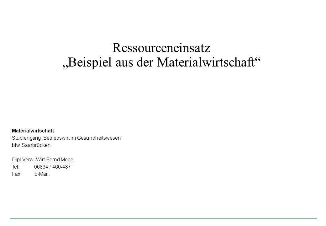 Ressourceneinsatz Beispiel aus der Materialwirtschaft Materialwirtschaft Studiengang Betriebswirt im Gesundheitswesen bfw-Saarbrücken Dipl.Verw.-Wirt